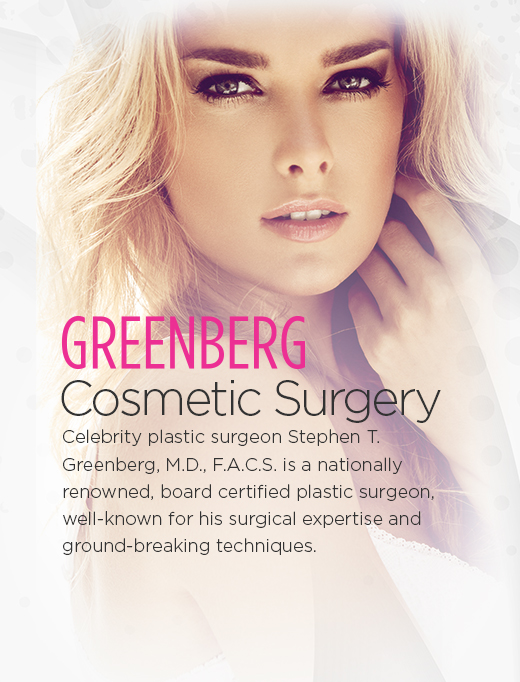 Greenberg Cosmetic Surgery celebrity plastic surgeon Stephen T. Greenberg, M.D, F.A.C.S. Is a nationally renowned, board certified plastic surgeron, well-known for his surgical expertise and ground-breaking techniques